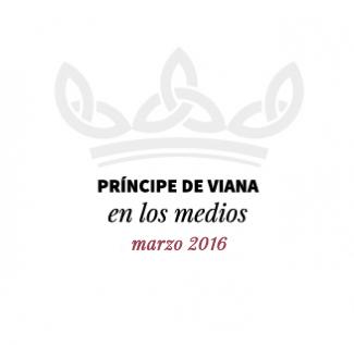 Príncipe de Viana en los medios / Marzo 2016