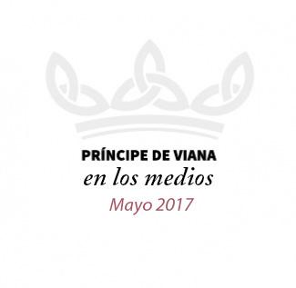 Príncipe de Viana en los medios / Mayo 2017