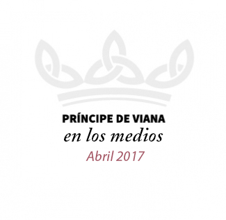 Príncipe de Viana en los medios / Abril 2017