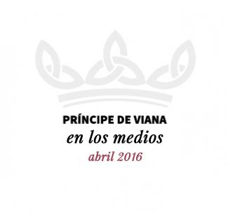 Príncipe de Viana en los medios / Abril 2016
